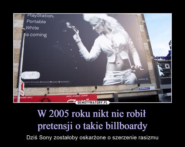W 2005 roku nikt nie robił pretensji o takie billboardy – Dziś Sony zostałoby oskarżone o szerzenie rasizmu