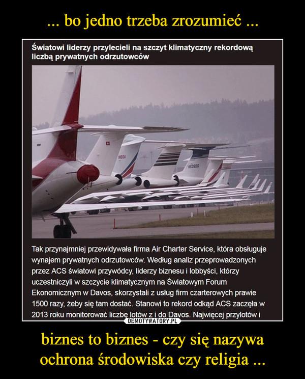 biznes to biznes - czy się nazywa ochrona środowiska czy religia ... –