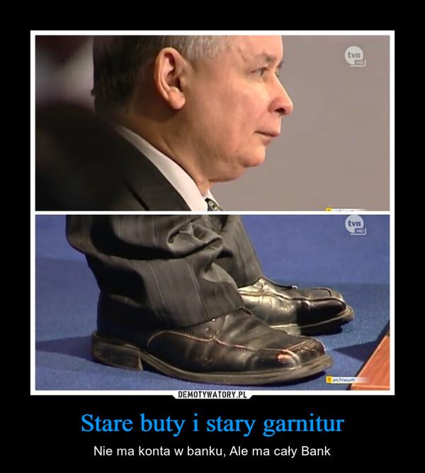 Stare buty i stary garnitur – Nie ma konta w banku, Ale ma cały Bank