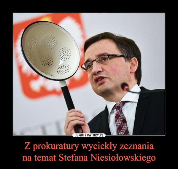 Z prokuratury wyciekły zeznaniana temat Stefana Niesiołowskiego –