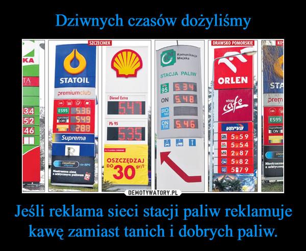 Jeśli reklama sieci stacji paliw reklamuje kawę zamiast tanich i dobrych paliw. –