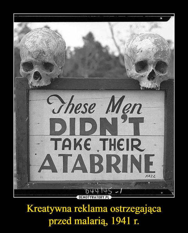 Kreatywna reklama ostrzegającaprzed malarią, 1941 r. –