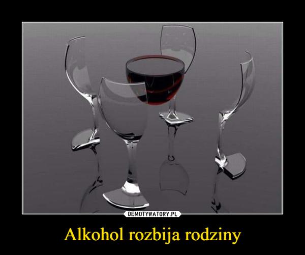 Alkohol rozbija rodziny –