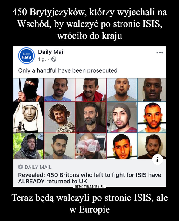 Teraz będą walczyli po stronie ISIS, ale w Europie –  Daily Mail 1 g.Only a handful have been prosecuted DAILY MAIL Revealed: 450 Britons who left to fight for ISIS have ALREADY returned to UK