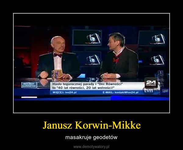Janusz Korwin-Mikke – masakruje geodetów