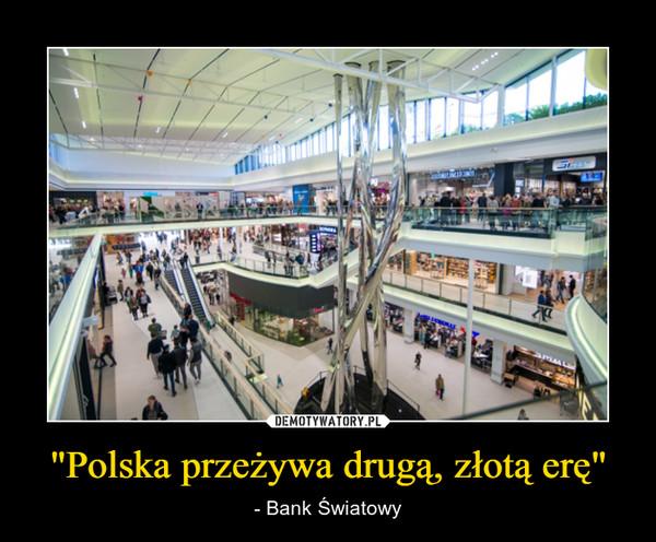 """""""Polska przeżywa drugą, złotą erę"""" – - Bank Światowy"""