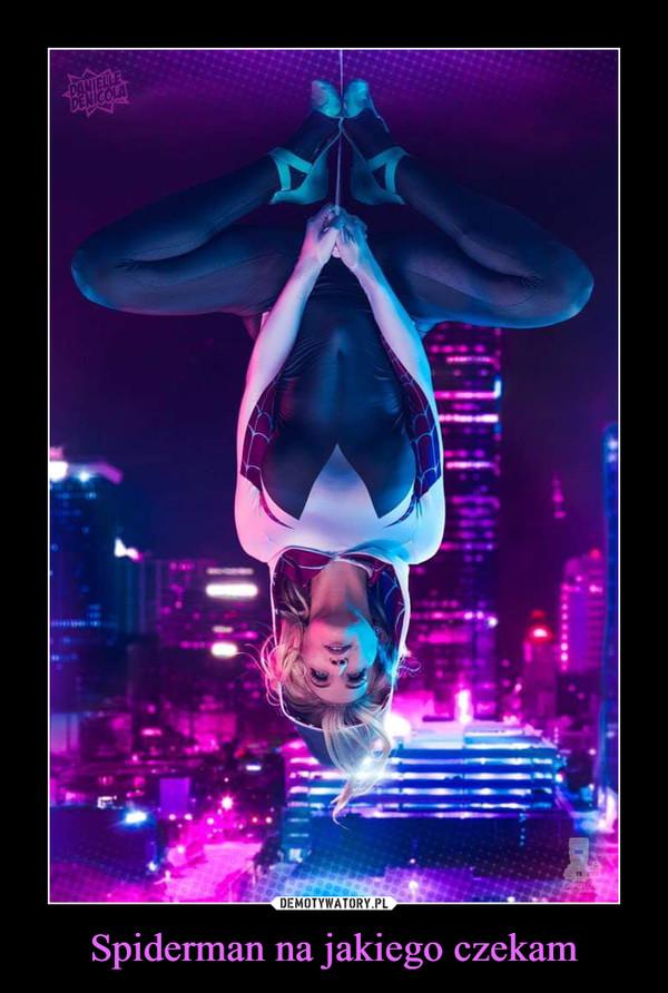 Spiderman na jakiego czekam –