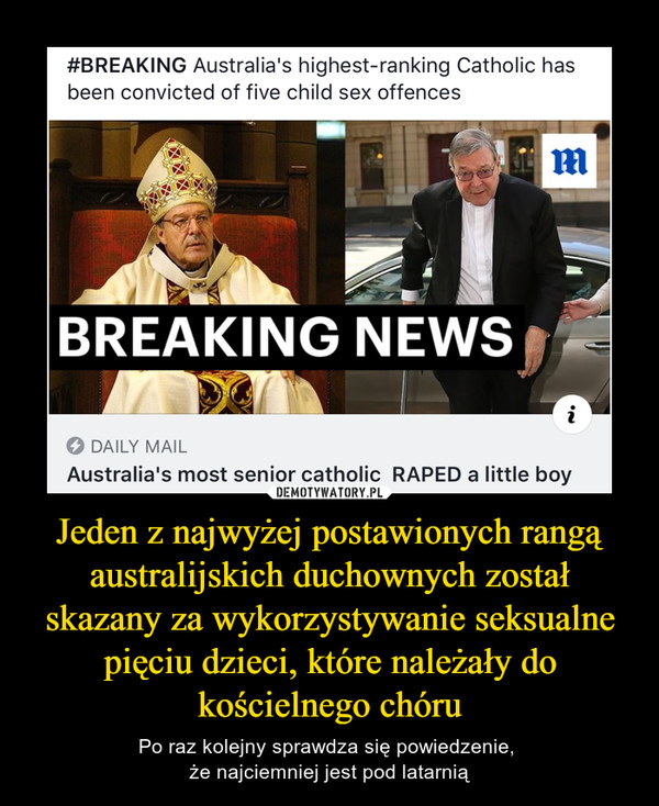 Jeden z najwyżej postawionych rangą australijskich duchownych został skazany za wykorzystywanie seksualne pięciu dzieci, które należały do kościelnego chóru – Po raz kolejny sprawdza się powiedzenie, że najciemniej jest pod latarnią