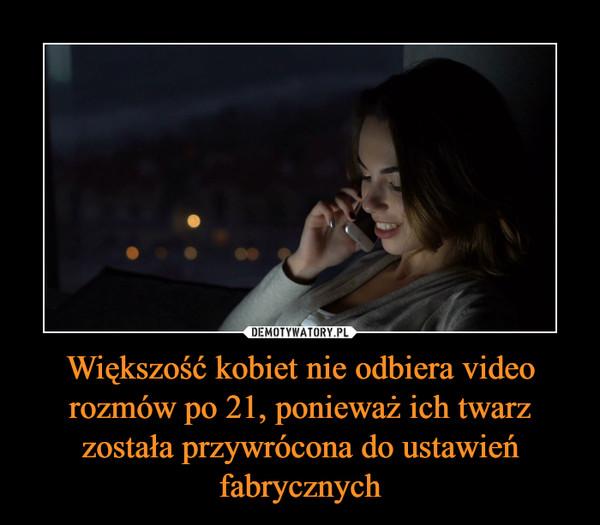 Większość kobiet nie odbiera video rozmów po 21, ponieważ ich twarz została przywrócona do ustawień fabrycznych –