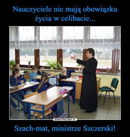 Nauczyciele nie mają obowiązku życia w celibacie... Szach-mat, ministrze Szczerski!
