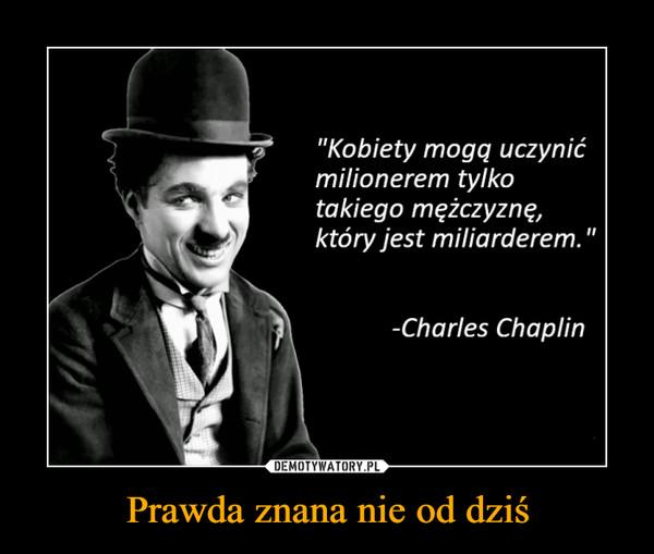 """Prawda znana nie od dziś –  """"Kobiety mogą uczynić milionerem tylko takiego mężczyznę, który jest miliarderem."""" -Charles Chaplin"""