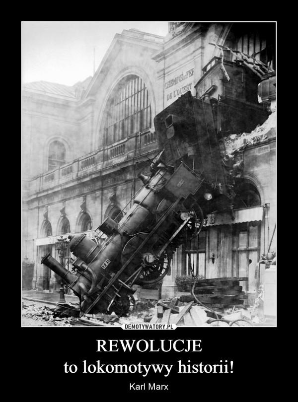REWOLUCJEto lokomotywy historii! – Karl Marx
