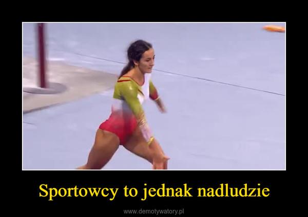 Sportowcy to jednak nadludzie –