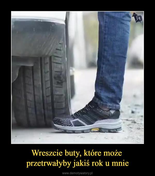 Wreszcie buty, które może przetrwałyby jakiś rok u mnie –