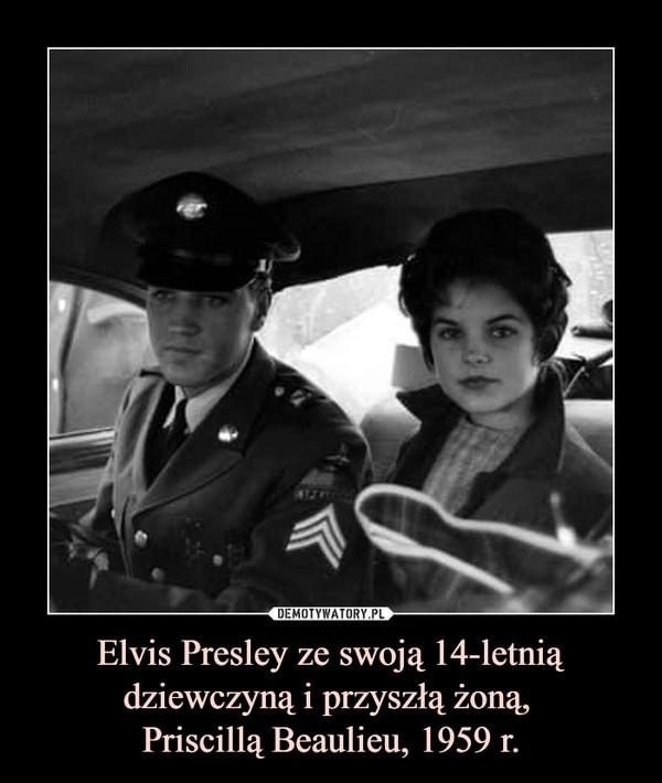 Elvis Presley ze swoją 14-letnią dziewczyną i przyszłą żoną, Priscillą Beaulieu, 1959 r. –