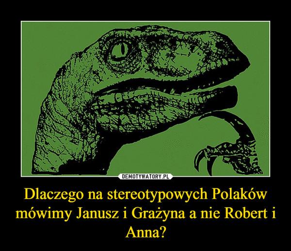 Dlaczego na stereotypowych Polaków mówimy Janusz i Grażyna a nie Robert i Anna? –