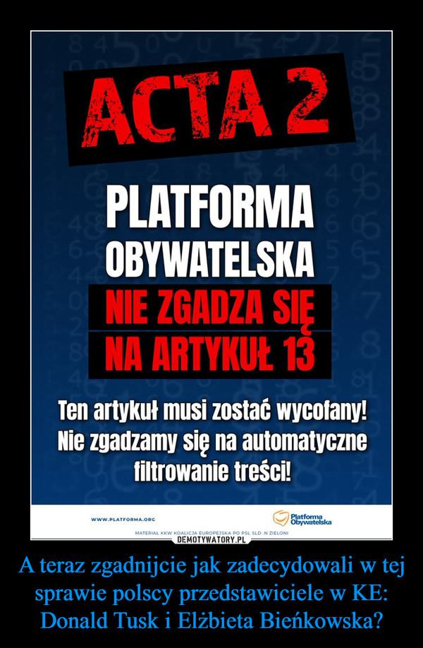 A teraz zgadnijcie jak zadecydowali w tej sprawie polscy przedstawiciele w KE: Donald Tusk i Elżbieta Bieńkowska? –