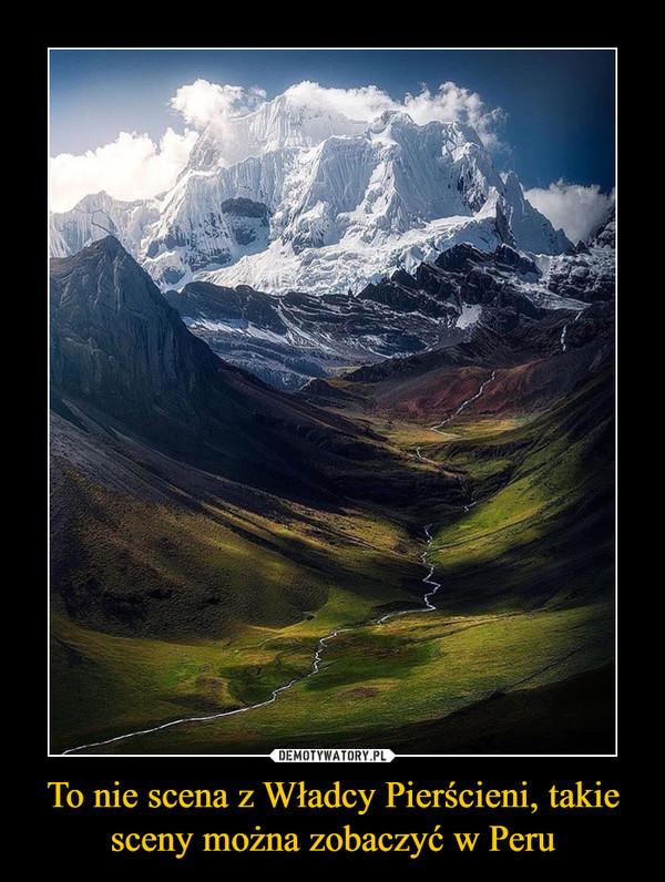 To nie scena z Władcy Pierścieni, takie sceny można zobaczyć w Peru –