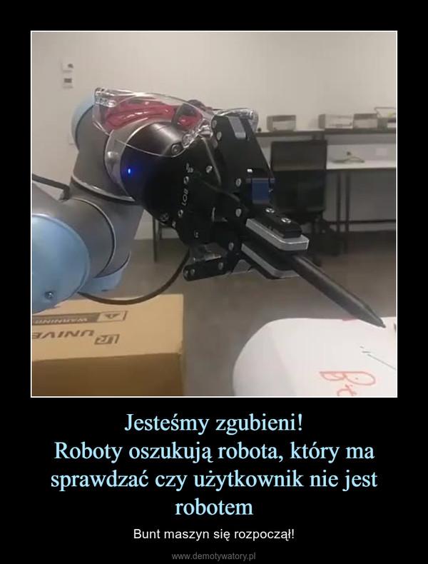 Jesteśmy zgubieni!Roboty oszukują robota, który ma sprawdzać czy użytkownik nie jest robotem – Bunt maszyn się rozpoczął!