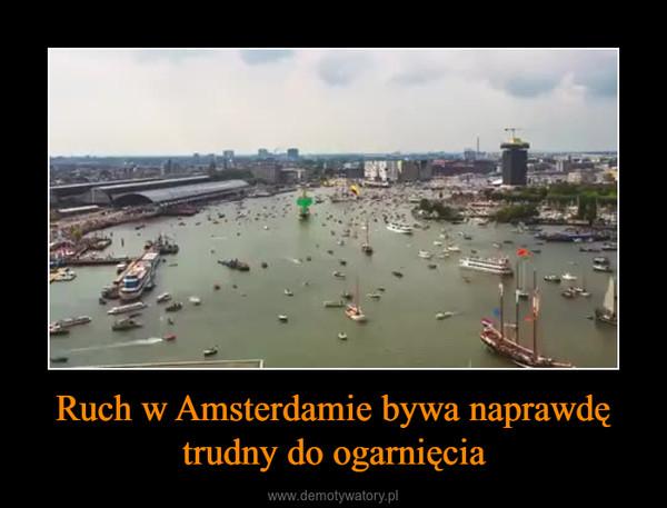 Ruch w Amsterdamie bywa naprawdę trudny do ogarnięcia –