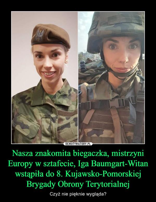 Nasza znakomita biegaczka, mistrzyni Europy w sztafecie, Iga Baumgart-Witan wstąpiła do 8. Kujawsko-Pomorskiej Brygady Obrony Terytorialnej – Czyż nie pięknie wygląda?