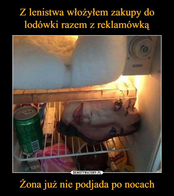 Żona już nie podjada po nocach –