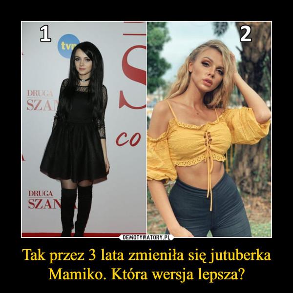 Tak przez 3 lata zmieniła się jutuberka Mamiko. Która wersja lepsza? –