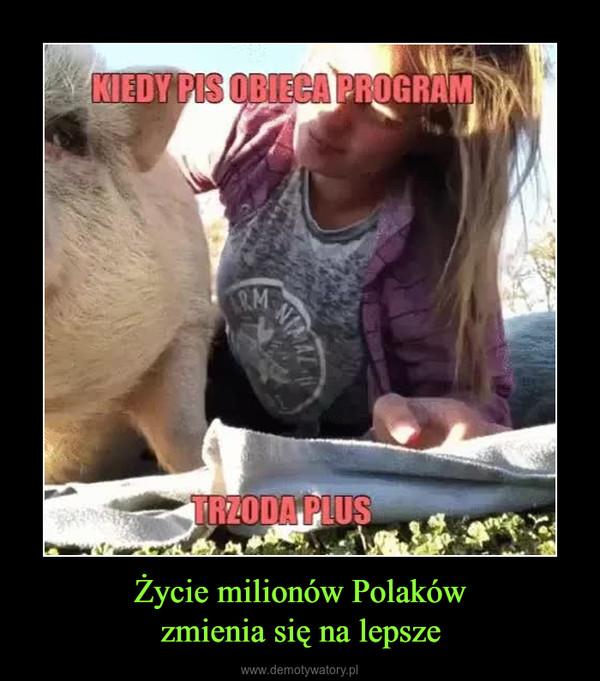 Życie milionów Polakówzmienia się na lepsze –