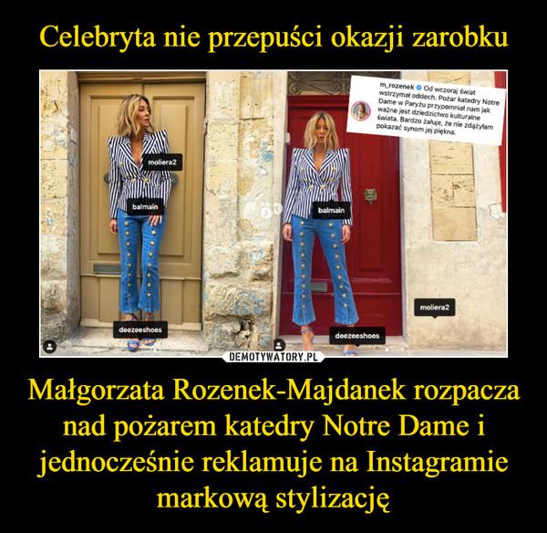 Małgorzata Rozenek-Majdanek rozpacza nad pożarem katedry Notre Dame i jednocześnie reklamuje na Instagramie markową stylizację –