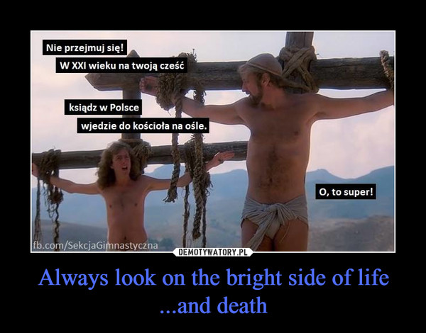 Always look on the bright side of life...and death –