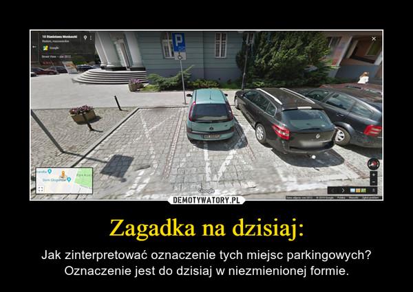 Zagadka na dzisiaj: – Jak zinterpretować oznaczenie tych miejsc parkingowych?Oznaczenie jest do dzisiaj w niezmienionej formie.