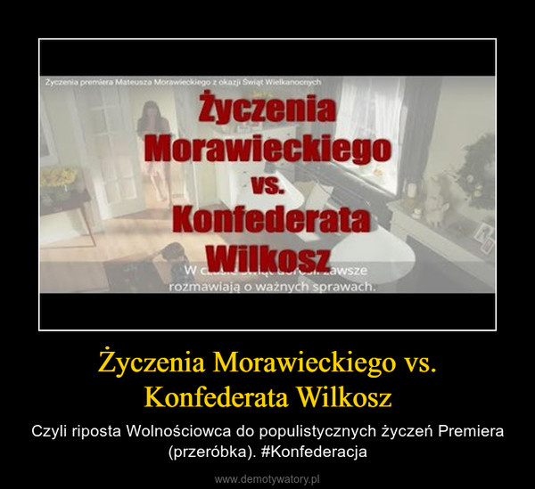 Życzenia Morawieckiego vs. Konfederata Wilkosz – Czyli riposta Wolnościowca do populistycznych życzeń Premiera (przeróbka). #Konfederacja