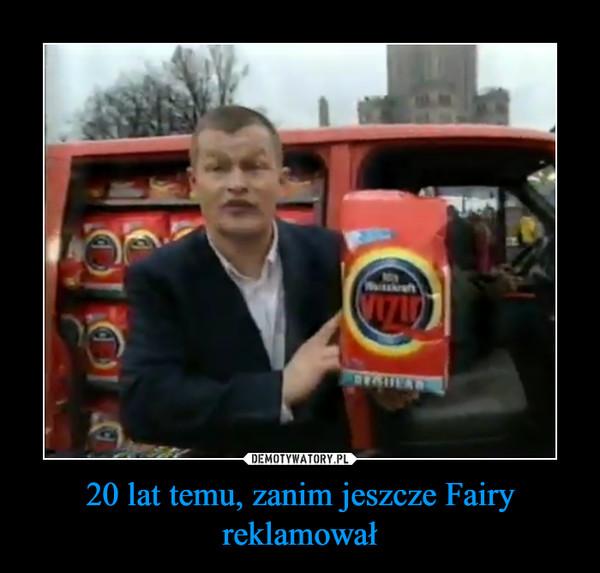 20 lat temu, zanim jeszcze Fairy reklamował –