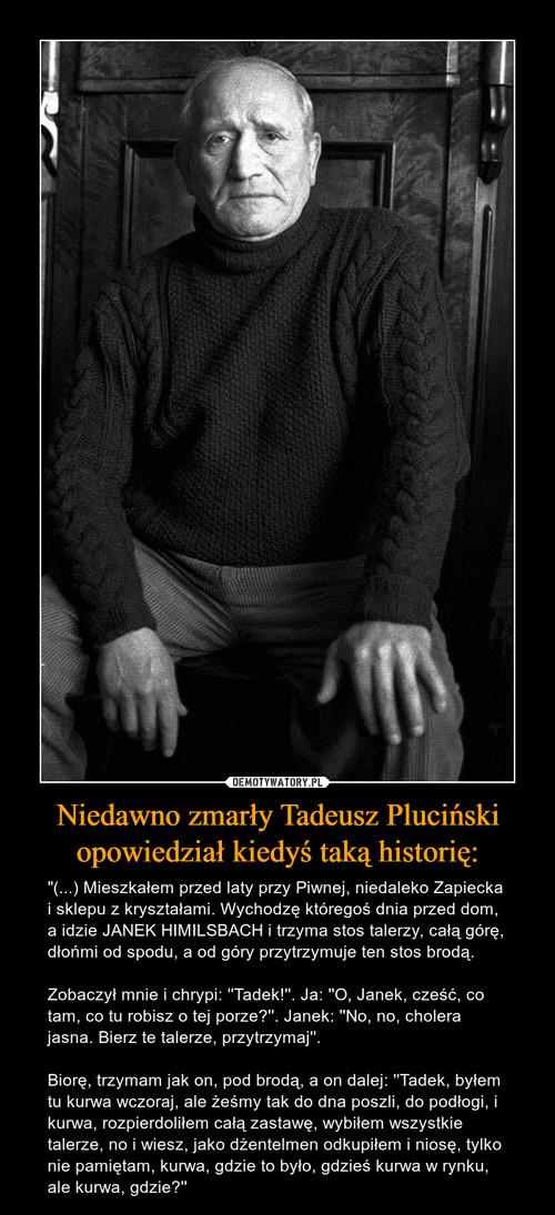 Niedawno zmarły Tadeusz Pluciński opowiedział kiedyś taką historię: