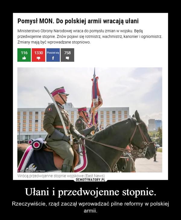 Ułani i przedwojenne stopnie. – Rzeczywiście, rząd zaczął wprowadzać pilne reformy w polskiej armii.