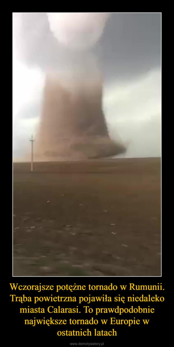 Wczorajsze potężne tornado w Rumunii. Trąba powietrzna pojawiła się niedaleko miasta Calarasi. To prawdpodobnie największe tornado w Europie w ostatnich latach –