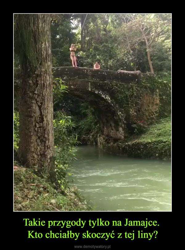 Takie przygody tylko na Jamajce. Kto chciałby skoczyć z tej liny? –