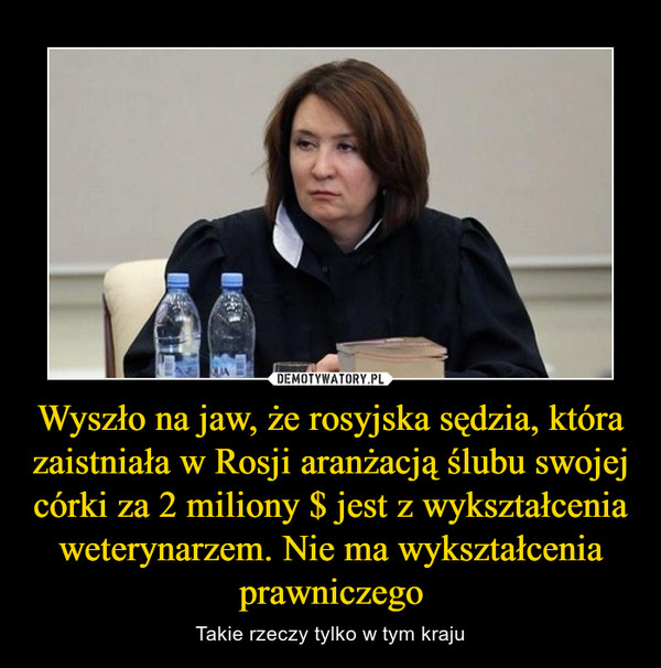 Wyszło na jaw, że rosyjska sędzia, która zaistniała w Rosji aranżacją ślubu swojej córki za 2 miliony $ jest z wykształcenia weterynarzem. Nie ma wykształcenia prawniczego – Takie rzeczy tylko w tym kraju