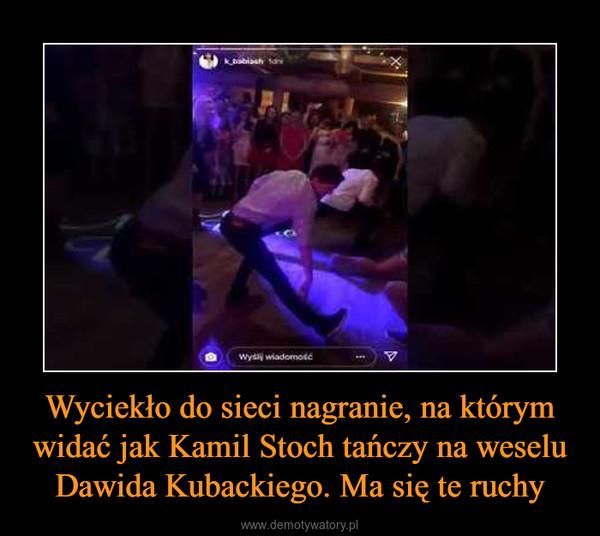 Wyciekło do sieci nagranie, na którym widać jak Kamil Stoch tańczy na weselu Dawida Kubackiego. Ma się te ruchy –