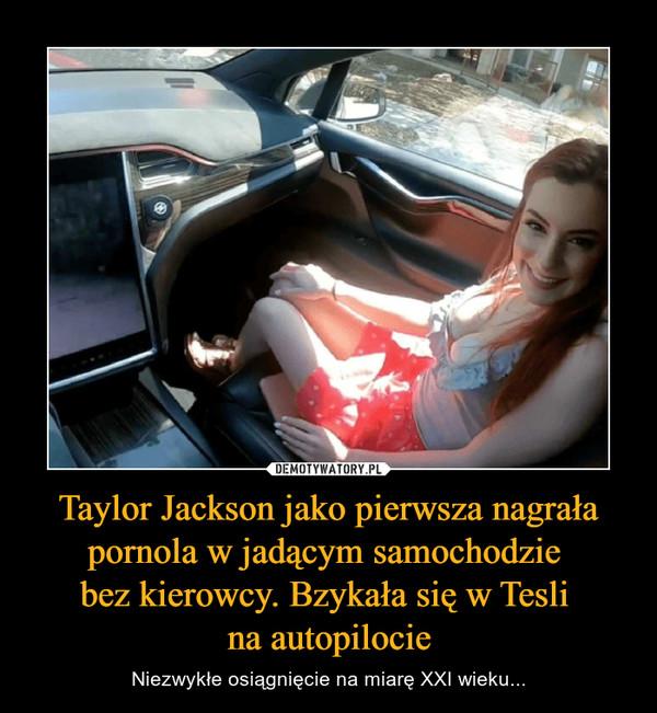 Taylor Jackson jako pierwsza nagrała pornola w jadącym samochodzie bez kierowcy. Bzykała się w Tesli na autopilocie – Niezwykłe osiągnięcie na miarę XXI wieku...