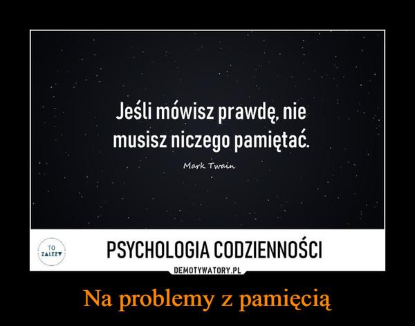 Na problemy z pamięcią –  Jeśli mówisz prawdę nie musisz niczego pamiętać Mark Twain Psychologia codzienności