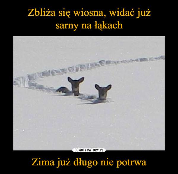 Zima już długo nie potrwa –