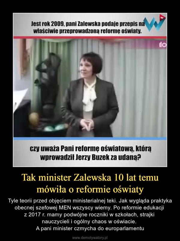 Tak minister Zalewska 10 lat temu mówiła o reformie oświaty – Tyle teorii przed objęciem ministerialnej teki. Jak wygląda praktyka obecnej szefowej MEN wszyscy wiemy. Po reformie edukacji z 2017 r. mamy podwójne roczniki w szkołach, strajki nauczycieli i ogólny chaos w oświacie. A pani minister czmycha do europarlamentu