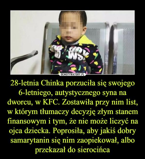 28-letnia Chinka porzuciła się swojego 6-letniego, autystycznego syna na dworcu, w KFC. Zostawiła przy nim list, w którym tłumaczy decyzję złym stanem finansowym i tym, że nie może liczyć na ojca dziecka. Poprosiła, aby jakiś dobry samarytanin się nim zaopiekował, albo przekazał do sierocińca –