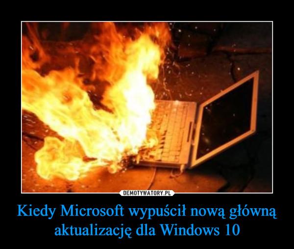 Kiedy Microsoft wypuścił nową główną aktualizację dla Windows 10 –