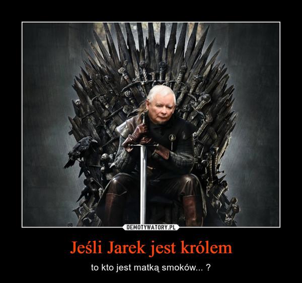 Jeśli Jarek jest królem – to kto jest matką smoków... ?