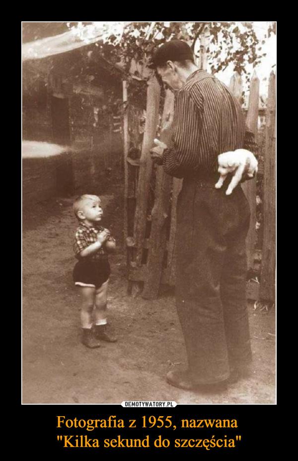 """Fotografia z 1955, nazwana """"Kilka sekund do szczęścia"""" –"""