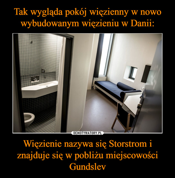 Więzienie nazywa się Storstrom i znajduje się w pobliżu miejscowości Gundslev –