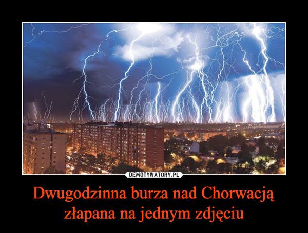 Dwugodzinna burza nad Chorwacją złapana na jednym zdjęciu –