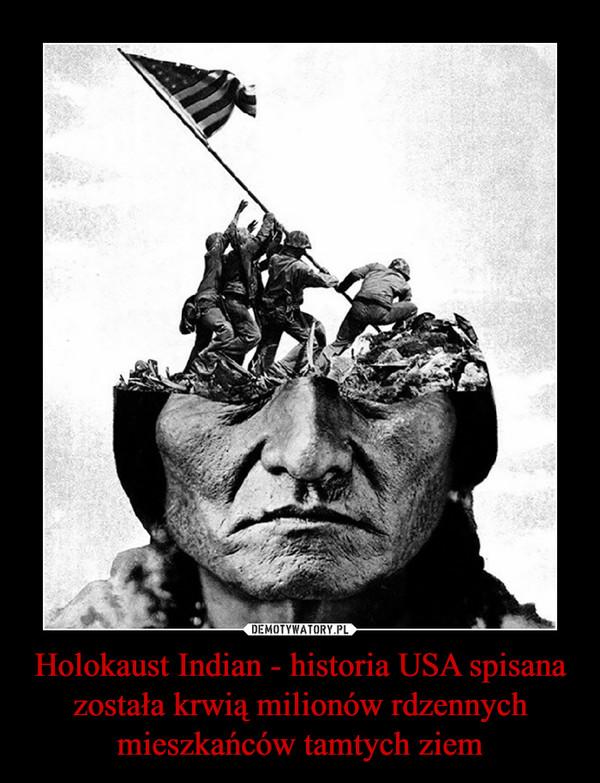 Holokaust Indian - historia USA spisana została krwią milionów rdzennych mieszkańców tamtych ziem –